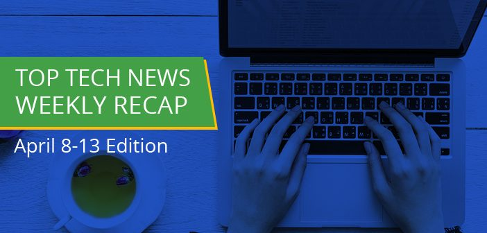 Top Tech News: Weekly Recap April 8-13 Edition
