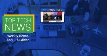 Top Tech News: Weekly Recap April 1-6 Edition