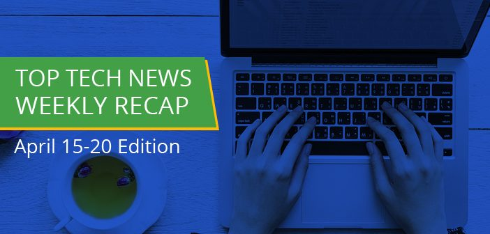 Top Tech News: Weekly Recap April 15-20 Edition