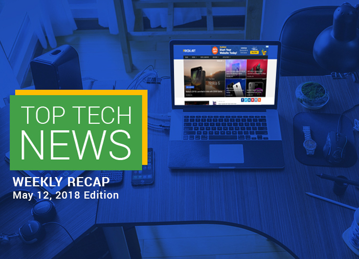 Top News: Weekly Recap May 12, 2018 Edition